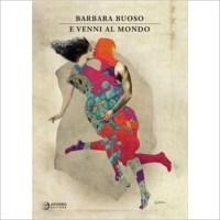 """""""E venni al mondo"""" di Barbara Buoso"""