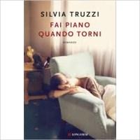 """"""" Fai piano quando torni"""" di Silvia Truzzi"""