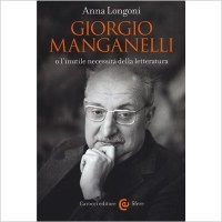 """""""Giorgio Manganelli o l'inutile necessità della letteratura"""" di Anna Longoni"""