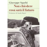 Giuseppe Sgarbi, Non chiedere cosa sarà il futuro