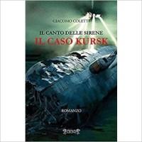 """""""Il canto delle sirena. Il caso Kursk"""" di Giacomo Coletti"""
