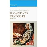 """""""Il castrato di Vivaldi"""" di Gian Domenico Mazzocato"""