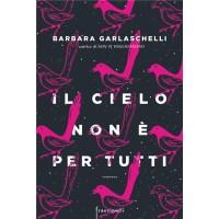 """""""Il cielo non è per tutti"""" di Barbara Garlaschelli"""