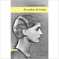 """""""Il confine di Giulia"""" di Giuliano Gallini"""