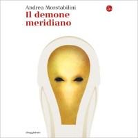 """""""Il demone meridiano"""" di Andrea Morstabilini"""