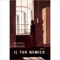"""""""Il tuo nemico"""" di Michele Vaccari"""