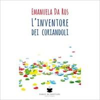"""""""L'inventore dei coriandoli"""" di Emanuela Da Ros"""