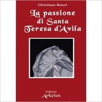 """La passione di Santa Teresa d'Avila"" di Christiane Rancé"