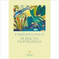 """Perduto in Paradiso"" di Umberto Pasti"