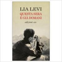 """""""Questa sera è già domani"""" di Lia Levi"""