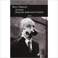 """""""Sindona, Biografia degli anni settanta"""" di Marco Magnani"""