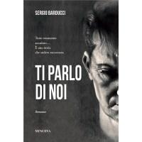 """""""Ti parlo di noi"""" di Sergio Barducci"""