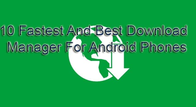 10 Fastest and Best Download Managers For Android Phones