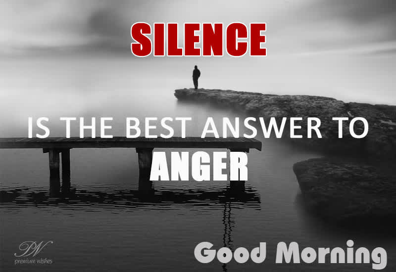 good morning silence is