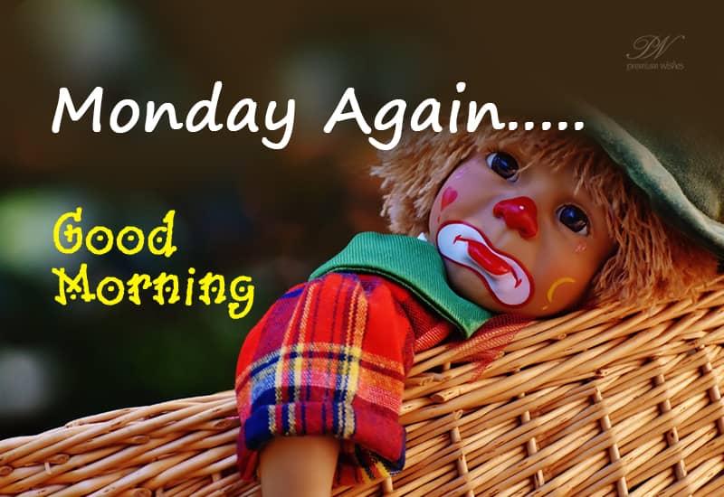 Monday Again Good Morning Monday Wishes Premium Wishes