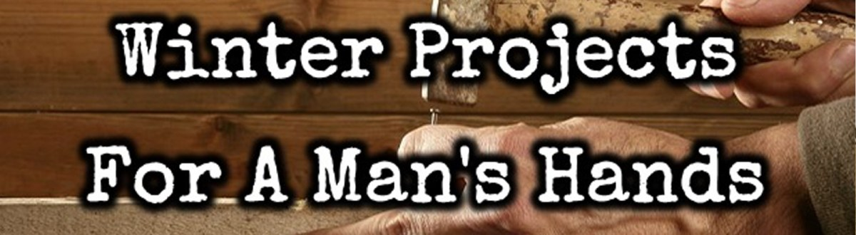 Winter Projects For A Man's Hands