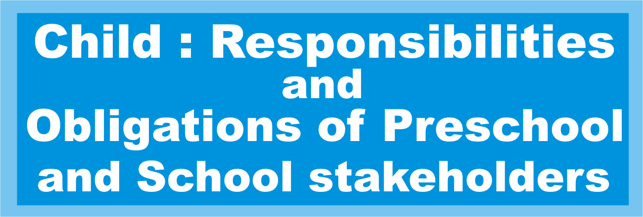 Child – responsibilities and obligations of Preschool and School Stakeholders