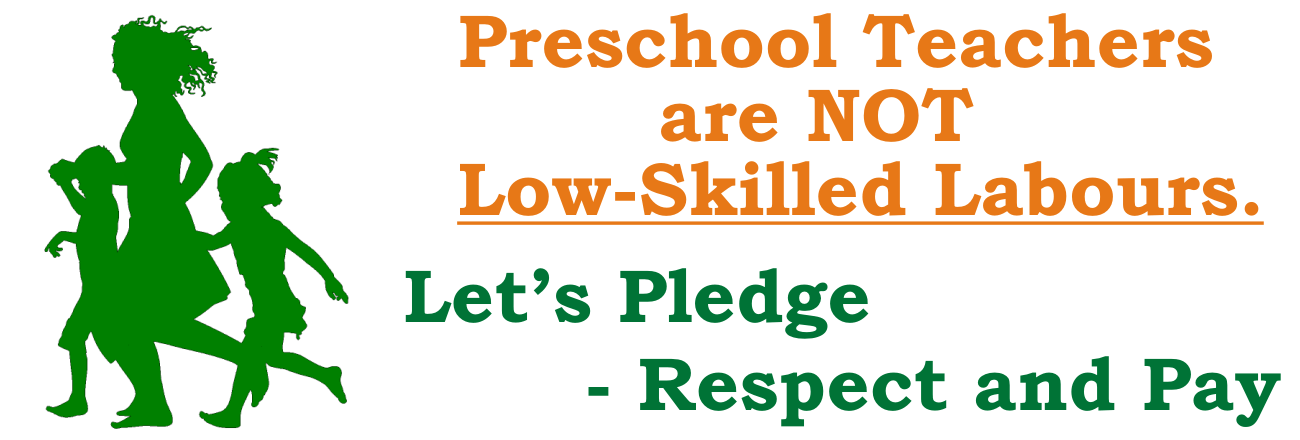 Preschool Teachers are NOT Low-skilled labour. Lets Pledge Respect and commensurate Pay.