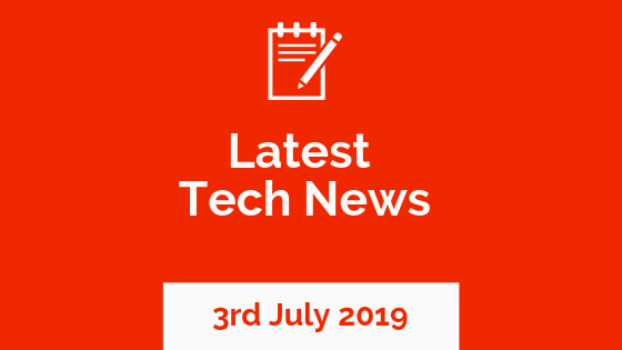 Latest Technology News – 3rd July 2019