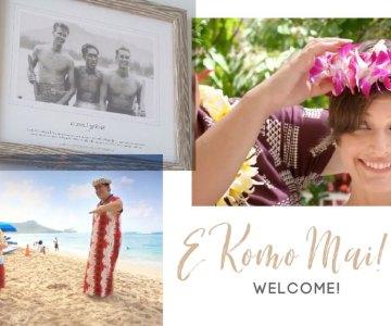 E Komo Mai (welcome)!
