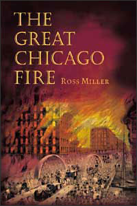 UI Press  Ross Miller  The Great Chicago Fire