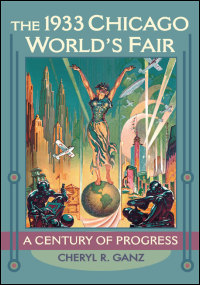 UI Press  Cheryl R Ganz  The 1933 Chicago Worlds Fair