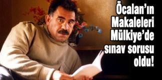 Abdullah Öcalan'ın makaleleri Mülkiye'de sınav sorusu oldu!