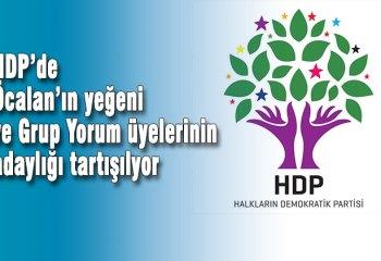 HDP'de Öcalan'ın yeğeni ve Grup Yorum üyelerinin adaylığı gündemde