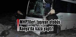 MHP'lileri taşıyan otobüs Konya'da kaza yaptı!