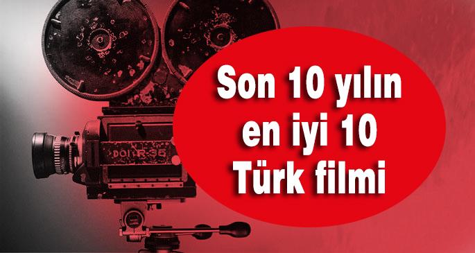 Son 10 yılın en iyi Türk filmleri diye bir liste yapmaya kalkışsaydık, film sıralamasında ufak değişimler olsa da, aşağı yukarı böyle bir listeyle karşınızda olurduk.