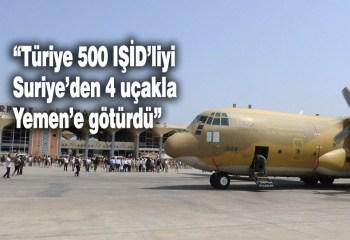 Türkiye 500 IŞİD'liyi Suriye'den 4 uçakla Yemen'e taşıdı