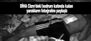 Cizre'deki bodrumdan yaralıların fotoğrafları yayınlandı