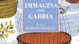 Uscire dalla gabbia – La poetica liberatoria di Massimo Pauselli