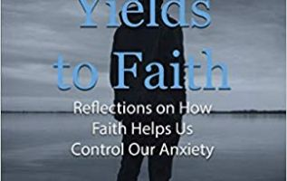 Anxiety Yields to Faith: Reflections on How Faith Helps Us Control Our Anxiety 2