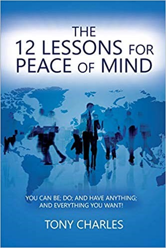The 12 Lessons for Peace of Mind by Tony Charles – the Guide to Have the Best of What Life has to Offer 6