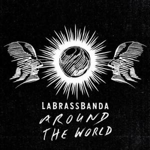"""ZumJubiläumüberraschtLaBrassBandamitdemneuenAlbum""""AroundTheWorld""""(VÖ:.Feb)"""