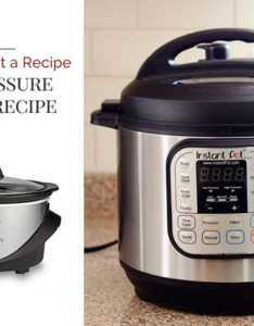 How to convert  recipe into pressure cooker also instant pot rh pressurecookingtoday