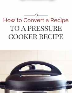 often asked how to convert  recipe into pressure cooker also instant pot rh pressurecookingtoday