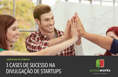 Cases de Sucesso de Assessoria de Imprensa Startups