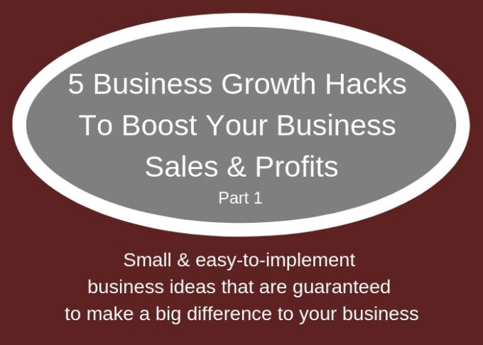 5-Business-Growth-Hacks-e1536139800267 5 Business Growth Hacks (Part1) To Boost Your Business Sales & Profits