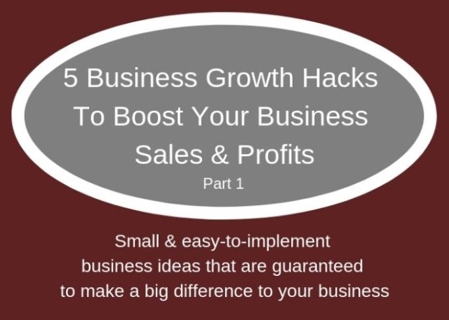 5 Business Growth Hacks To Boost Your Business Sales & Profits. Part 1