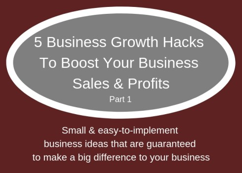 5-Business-Growth-Hacks 5 Business Growth Hacks (Part1) To Boost Your Business Sales & Profits