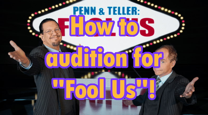 How To Get An Audition For Penn & Teller: Fool Us