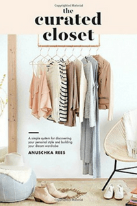 The Curated Closet A Simple System for Discovering Your Personal Style and Building Your Dream Wardrobe by Anuschka Rees