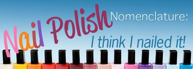 Nail Polish nomenclaure: I think I nailed it.