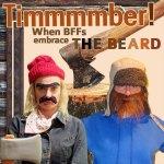 Timmmmber! When BFFs embrace the beard