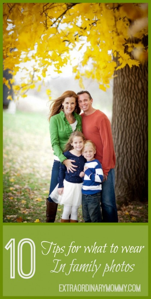 10 Tips for What to Wear in Family Photos - Our best thoughts - #2 is our Favorite! Visit us for more: ExtraordinaryMommy.com