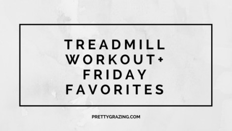 Treadmill Workout+ Friday Favorites