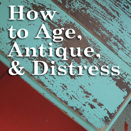 How to Age, Distress & Antique | Pretty Handy Girl