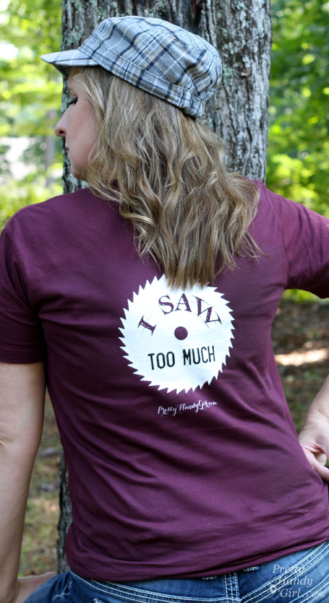 I Saw Too Much funny DIY shirt | Pretty Handy Girl